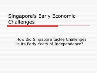 Singapore�s Early Economic Challenges