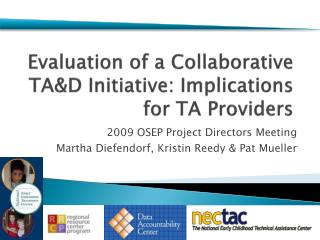 Evaluation of a Collaborative TA&D Initiative: Implications for TA Providers