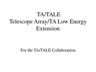 TA/TALE  Telescope Array/TA Low Energy Extension