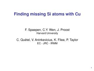 Finding missing Si atoms with Cu F. Spaepen, C.Y. Wen, J. Proost Harvard University