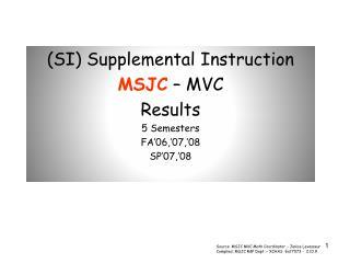 (SI) Supplemental Instruction MSJC  – MVC Results 5 Semesters   FA'06,'07,'08 SP'07,'08