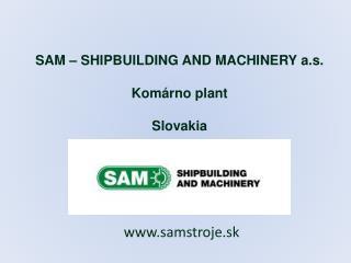 SAM – SHIPBUILDING AND MACHINERY a.s. Komárno plant Slovakia