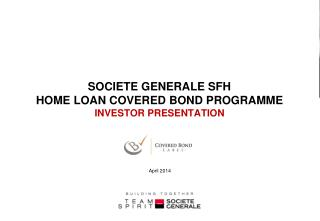 SOCIETE GENERALE SFH HOME LOAN COVERED BOND PROGRAMME  INVESTOR PRESENTATION