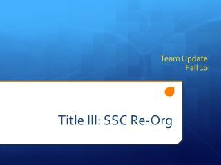 Title III: SSC Re-Org