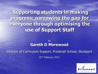 By Gareth D Morewood Director of Curriculum Support, Priestnall School, Stockport