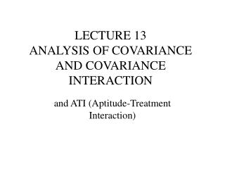 LECTURE 13 ANALYSIS OF COVARIANCE AND COVARIANCE INTERACTION