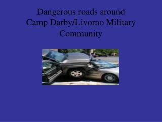 Dangerous roads around  Camp Darby/Livorno Military Community