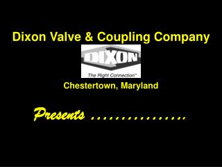 Dixon Valve & Coupling Company Chestertown, Maryland