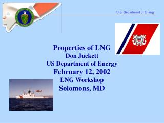 Properties of LNG Don Juckett   US Department of Energy February 12, 2002 LNG Workshop Solomons, MD