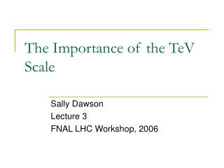 The Importance of the TeV Scale