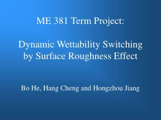 ME 381 Term Project:  Dynamic Wettability Switching by Surface Roughness Effect
