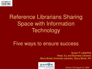 Reference Librarians Sharing Space with Information Technology Five ways to ensure success
