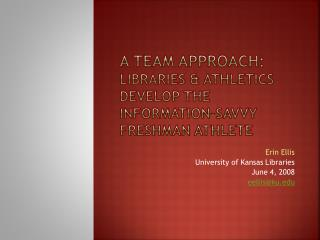 A Team Approach: Libraries  Athletics Develop the Information-Savvy Freshman Athlete