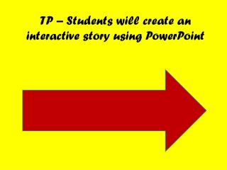 TP – Students will create an interactive story using PowerPoint