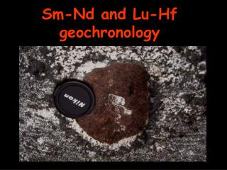 Sm-Nd and Lu- Hf geochrono logy