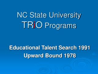 NC State University TR i O  Programs