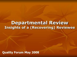 Departmental Review Insights of a (Recovering) Reviewee
