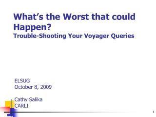 What�s the Worst that could Happen? Trouble-Shooting Your Voyager Queries
