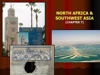 NORTH AFRICA & SOUTHWEST ASIA (CHAPTER 7)