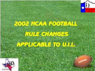 2002 NCAA FOOTBALL      RULE CHANGES  APPLICABLE TO U.I.L.