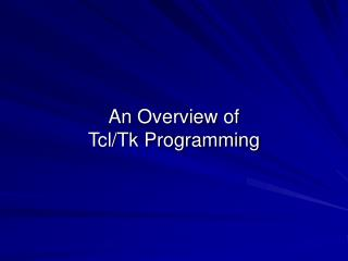 An Overview of Tcl/Tk Programming