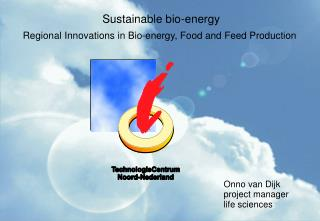 Sustainable bio-energy Regional Innovations in Bio-energy, Food and Feed Production