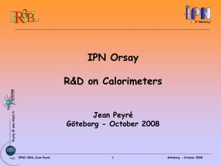 IPN Orsay R&D on Calorimeters  Jean Peyré Göteborg - October 2008