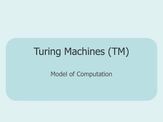 Turing Machines (TM)
