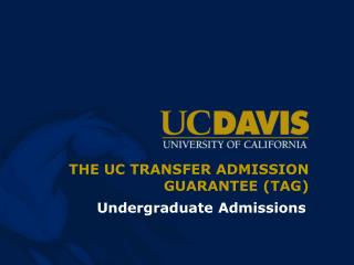 THE UC TRANSFER ADMISSION GUARANTEE (TAG)