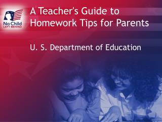 A Teacher's Guide to Homework Tips for Parents U. S. Department of Education