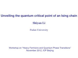 Unveiling the quantum critical point of an Ising chain Shiyan Li Fudan University