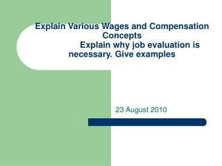 Explain Various Wages and Compensation Concepts                Explain why job evaluation is necessary. Give examples
