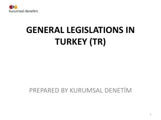 GENERAL LEGISLATIONS IN TURKEY (TR)