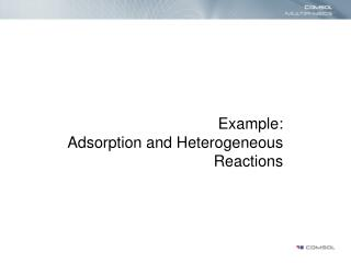 Example:  Adsorption and Heterogeneous Reactions