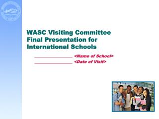 WASC Visiting Committee  Final Presentation for  International Schools