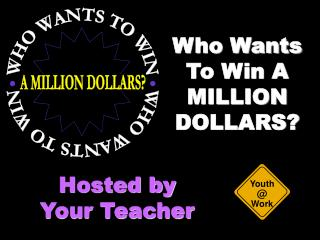 Who Wants To Win A MILLION DOLLARS?