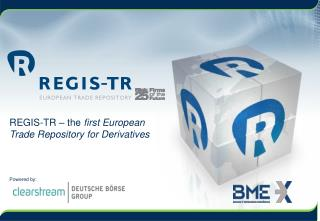 REGIS-TR – the  first European Trade Repository for Derivatives Powered by: