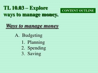 TL 10.03 – Explore ways to manage money.