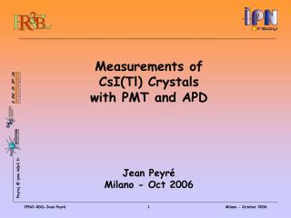 Measurements of  CsI(Tl) Crystals  with PMT and APD Jean Peyré Milano - Oct 2006
