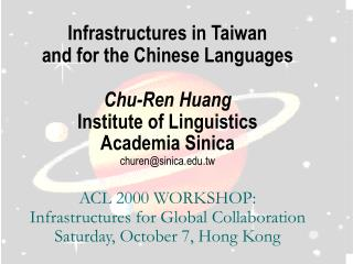 Infrastructures in Taiwan  and for the Chinese Languages Chu-Ren Huang Institute of Linguistics