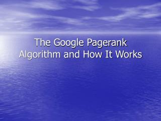 The Google Pagerank Algorithm and How It Works