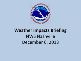 Weather Impacts Briefing NWS Nashville December 6, 2013