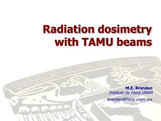 Radiation dosimetry with  TAMU  beams