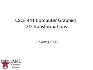 CSCE 441 Computer Graphics: 2D Transformations