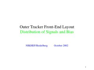 Outer Tracker Front-End Layout Distribution of Signals and Bias