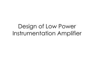 Design of Low Power Instrumentation Amplifier