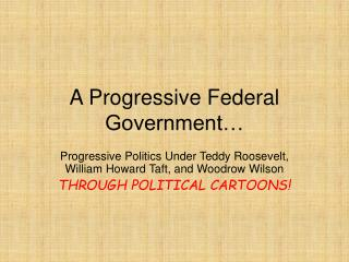 A Progressive Federal Government…