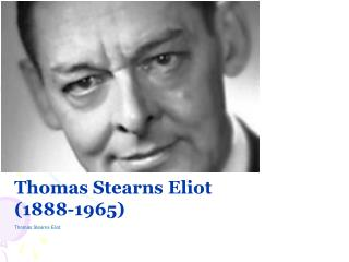 Thomas Stearns Eliot (1888-1965)