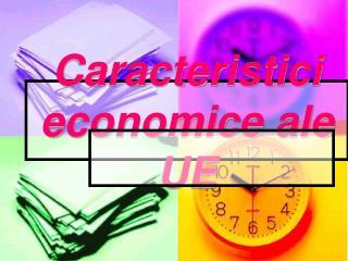 Caracteristici economice ale UE