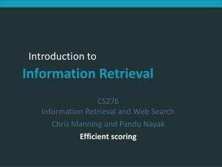 CS276 Information Retrieval and Web Search Chris Manning and Pandu Nayak Efficient scoring